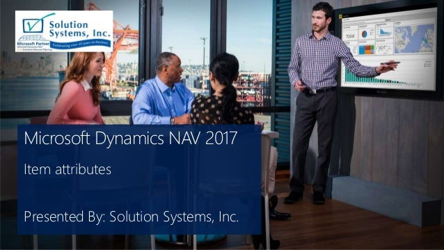 Microsoft Dynamics NAV 2017 Item attributes Presented By: Solution Systems, Inc.