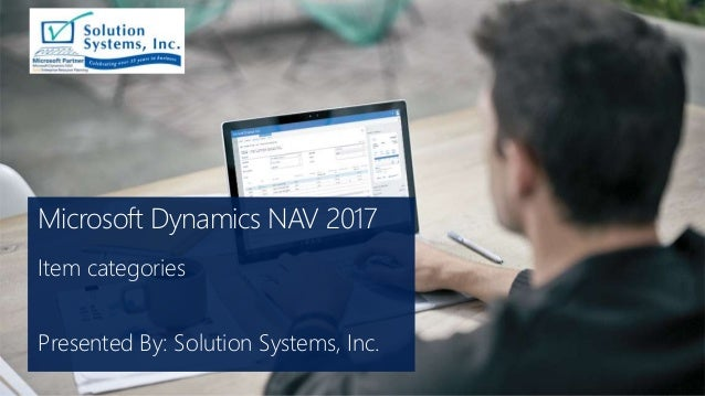 Microsoft Dynamics NAV 2017 Item categories Presented By: Solution Systems, Inc.