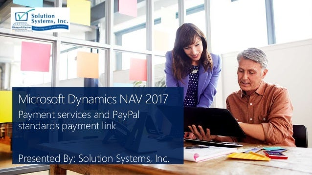 Microsoft Dynamics NAV 2017 Payment services and PayPal standards payment link Presented By: Solution Systems, Inc.