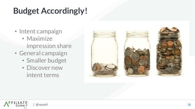 | @navahf 16 Budget Accordingly! • Intent campaign • Maximize impression share • General campaign • Smaller budget • Disco...
