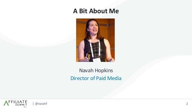 | @navahf 2 A Bit About Me Navah Hopkins Director of Paid Media