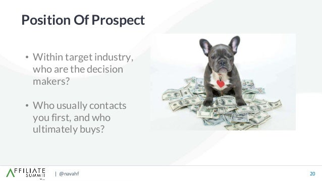 | @navahf 20 • Within target industry, who are the decision makers? • Who usually contacts you first, and who ultimately b...