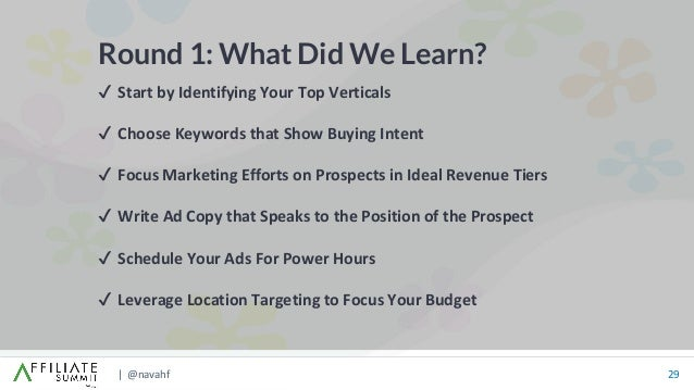 | @navahf 29 Round 1: What Did We Learn? ✔ Start by Identifying Your Top Verticals ✔ Choose Keywords that Show Buying Inte...