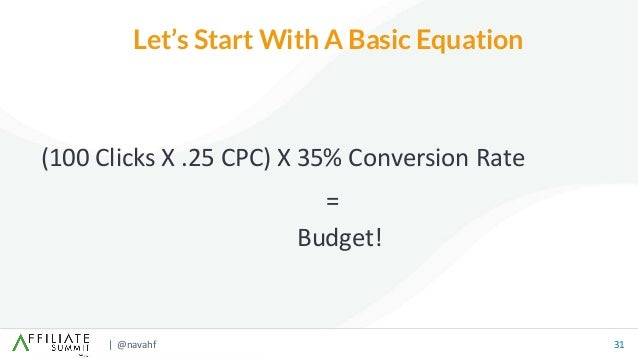 | @navahf 31 Let's Start With A Basic Equation (100 Clicks X .25 CPC) X 35% Conversion Rate Budget! =