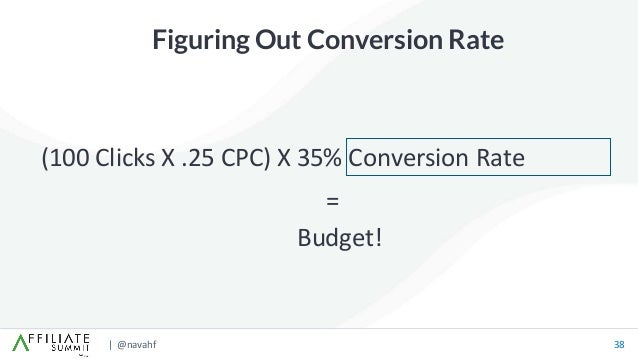 | @navahf 38 Figuring Out Conversion Rate (100 Clicks X .25 CPC) X 35% Conversion Rate Budget! =