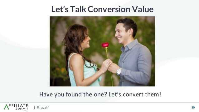 | @navahf 39 Let's Talk Conversion Value Have you found the one? Let's convert them!
