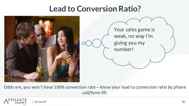 | @navahf 40 Lead to Conversion Ratio? Odds are, you won't have 100% conversion rate – know your lead to conversion ratio ...