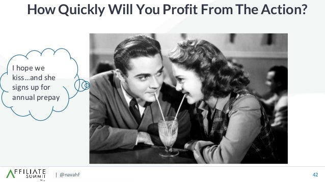 | @navahf 42 How Quickly Will You Profit From The Action? I hope we kiss…and she signs up for annual prepay