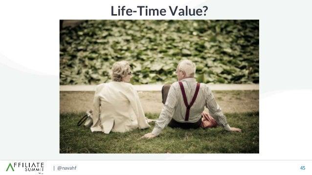 | @navahf 45 Life-Time Value?