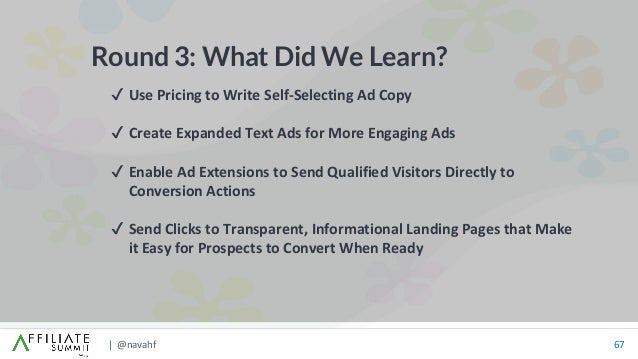 | @navahf 67 Round 3: What Did We Learn? ✔ Use Pricing to Write Self-Selecting Ad Copy ✔ Create Expanded Text Ads for More...