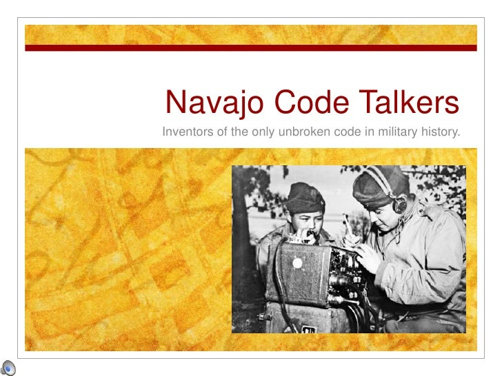 Navajo Code Talkers<br />Inventors of the only unbroken code in military history.<br />