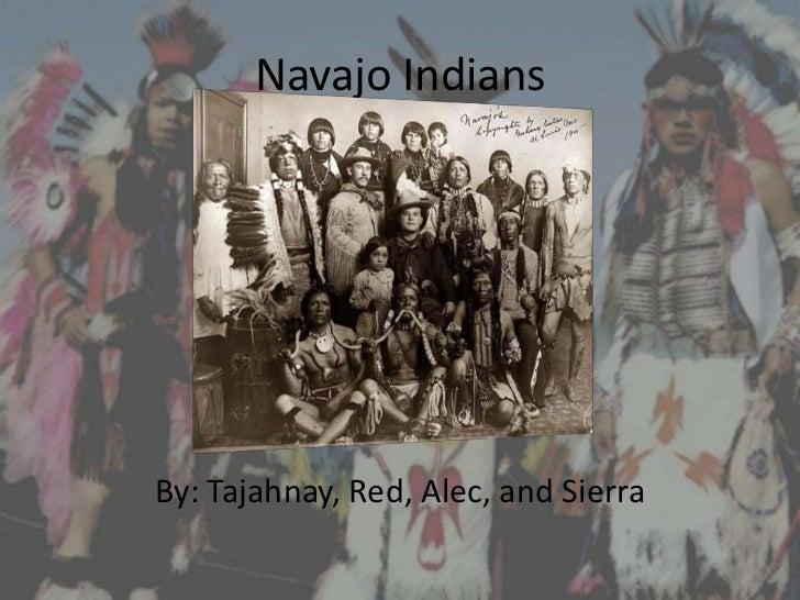 Navajo IndiansBy: Tajahnay, Red, Alec, and Sierra