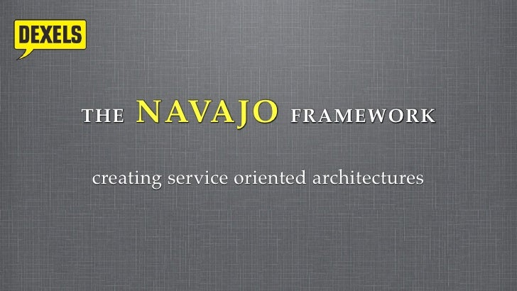 THE   NAVAJO           FRAMEWORK   creating service oriented architectures