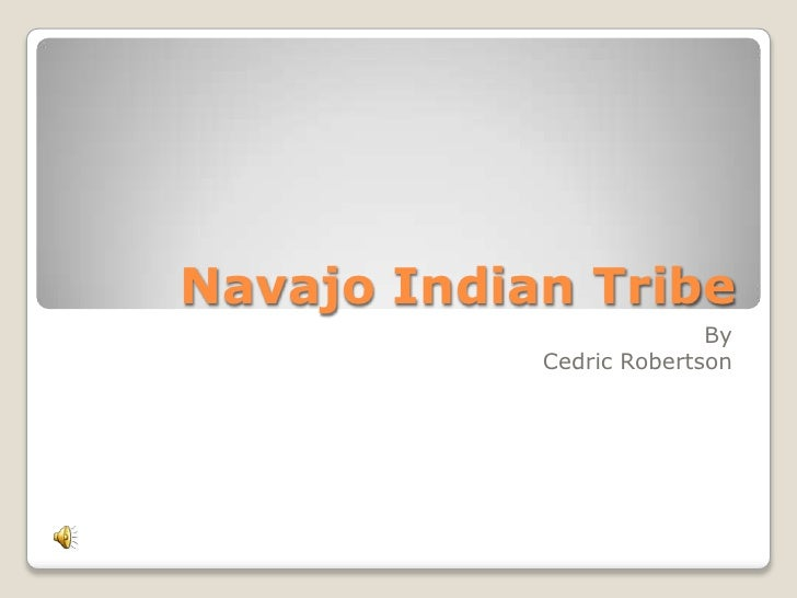 Navajo Indian Tribe<br />By<br />Cedric Robertson<br />