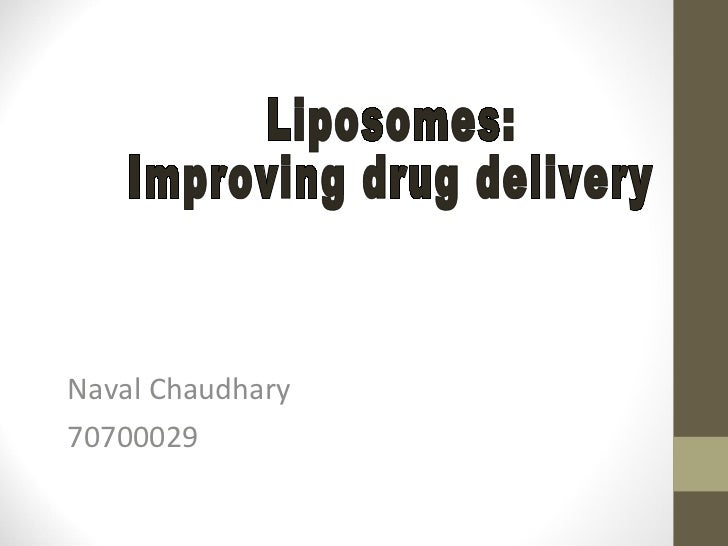 Naval Chaudhary 70700029 Liposomes:  Improving drug delivery