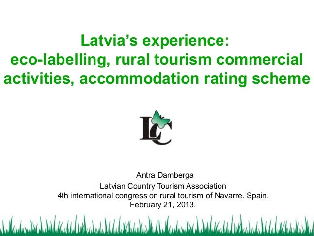 Latvia's experience: eco-labelling, rural tourism commercialactivities, accommodation rating scheme                       ...