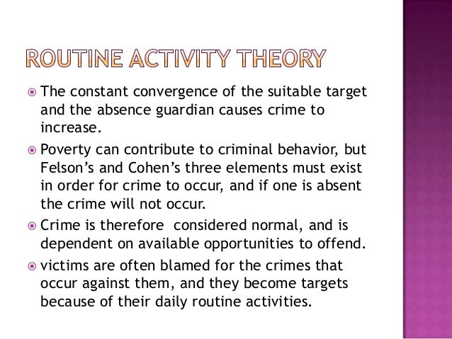 routine activity theory 2 essay Routine activities theory the thought that there is a specific pattern to offenders of crime certain attractive targets are usually preyed upon.