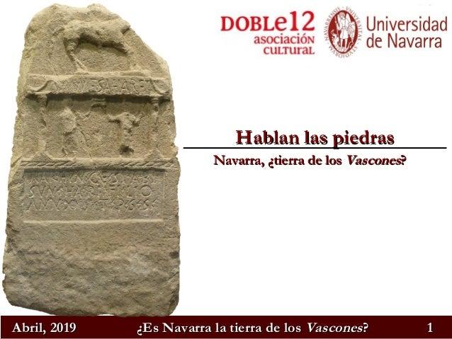 Abril, 2019Abril, 2019 ¿Es Navarra la tierra de los¿Es Navarra la tierra de los VasconesVascones?? 11 Hablan las piedrasHa...