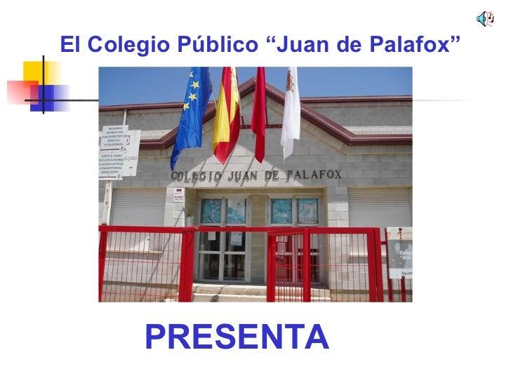 """El Colegio Público """"Juan de Palafox"""" PRESENTA"""
