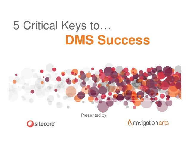 5 Critical Keys to                to…          DMS Success             Presented by: