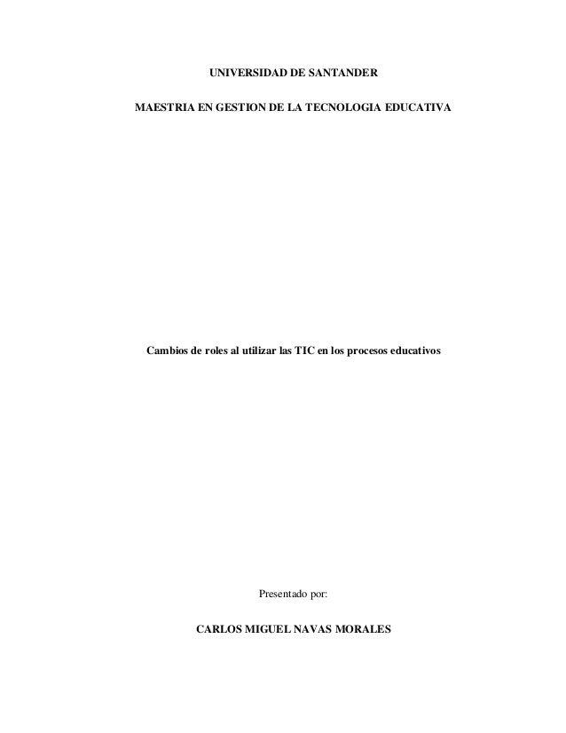 UNIVERSIDAD DE SANTANDER  MAESTRIA EN GESTION DE LA TECNOLOGIA EDUCATIVA  Cambios de roles al utilizar las TIC en los proc...