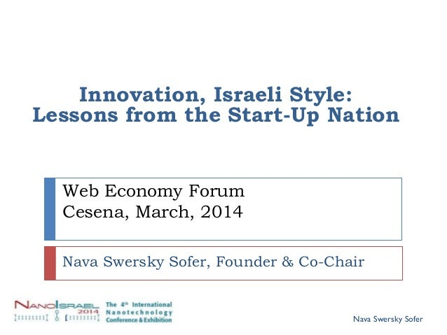 Web Economy Forum Cesena, March, 2014 Nava Swersky Sofer, Founder & Co-Chair Innovation, Israeli Style: Lessons from the S...