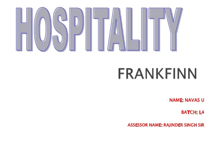 FRANKFINN                        <br />HOSPITALITY<br />NAME: NAVAS U<br />BATCH: L4<br />ASSESSOR NAME: RAJINDER SINGH SI...