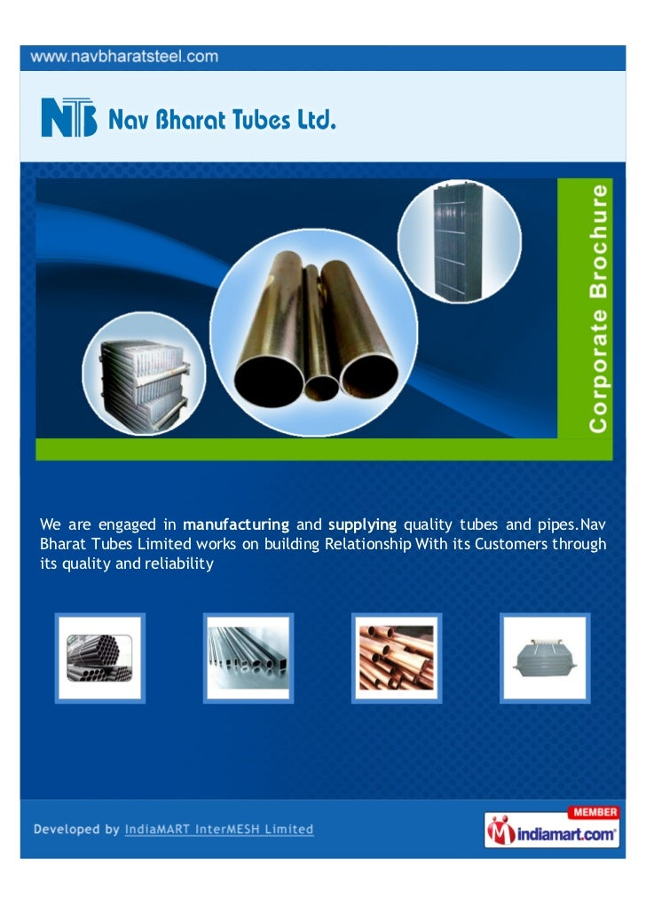 We are engaged in manufacturing and supplying quality tubes and pipes.NavBharat Tubes Limited works on building Relationsh...
