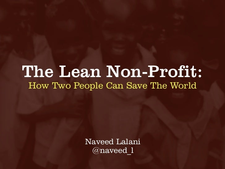 The Lean Non-Profit:How Two People Can Save The World           Naveed Lalani            @naveed_l