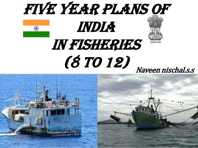 FIVE YEAR PLANS OF        INDIA    in fisheries      (8 TO 12) Naveen nischal.s.s