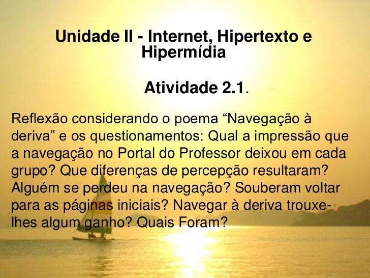 Unidade II - Internet, Hipertexto e                  Hipermídia                   Atividade 2.1.Reflexão considerando o po...