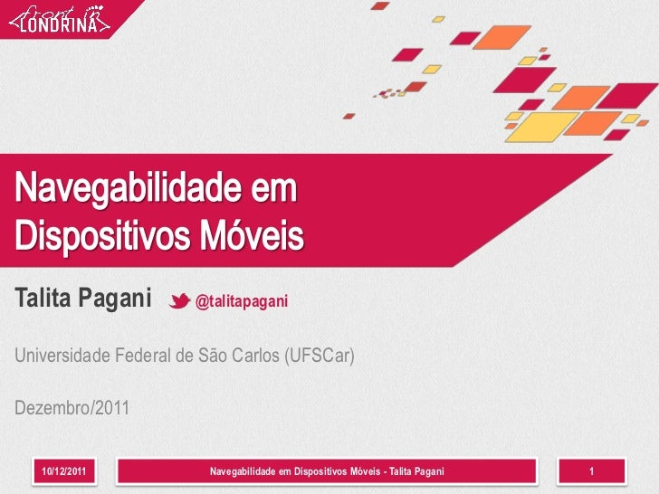 Talita Pagani         @talitapaganiUniversidade Federal de São Carlos (UFSCar)Dezembro/2011   10/12/2011           Navegab...