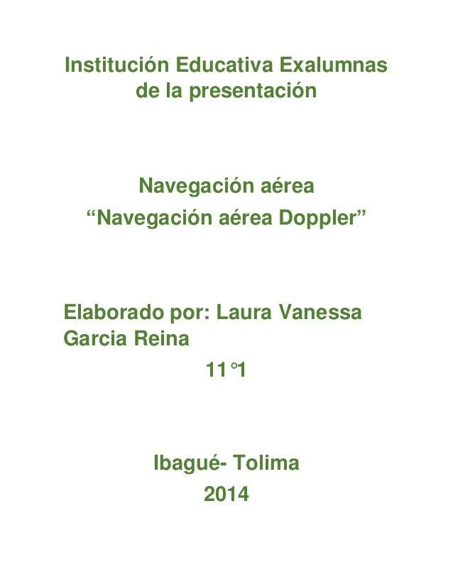 """Institución Educativa Exalumnas de la presentación  Navegación aérea  """"Navegación aérea Doppler""""  Elaborado por: Laura Van..."""