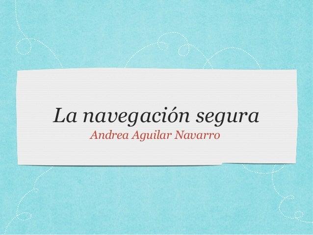 La navegación segura  Andrea Aguilar Navarro
