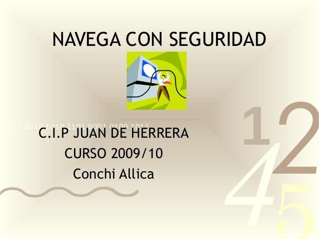 4210011 0010 1010 1101 0001 0100 1011 NAVEGA CON SEGURIDAD C.I.P JUAN DE HERRERA CURSO 2009/10 Conchi Allica
