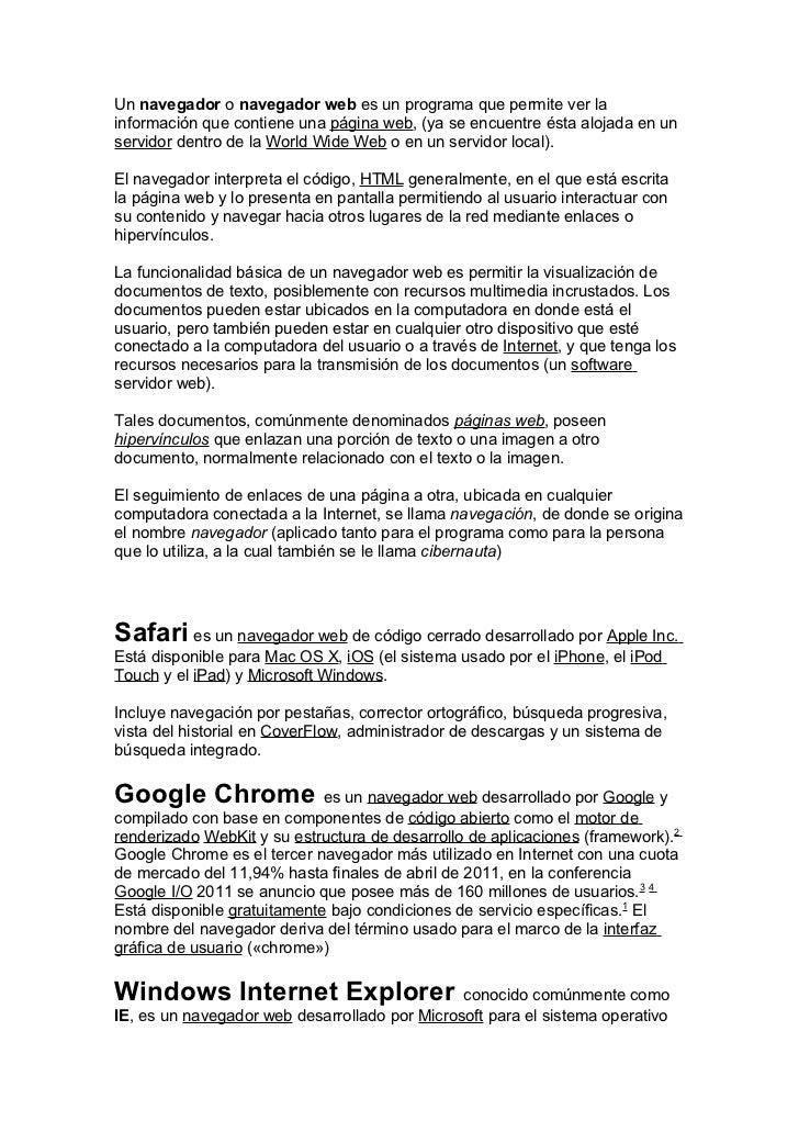 Un navegador o navegador web es un programa que permite ver lainformación que contiene una página web, (ya se encuentre és...