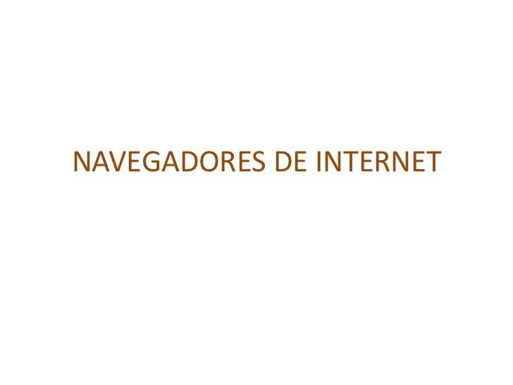 NAVEGADORES DE INTERNET<br />