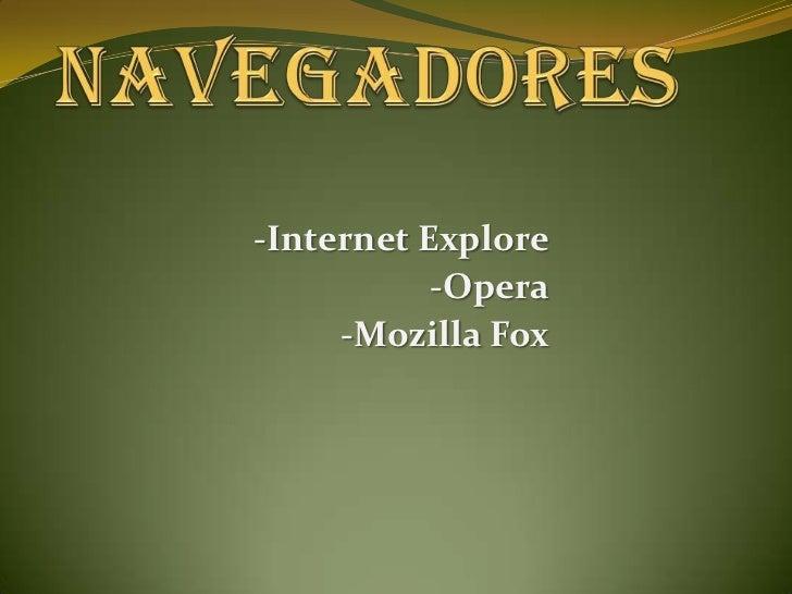 Navegadores<br />-Internet Explore<br />-Opera<br />-Mozilla Fox<br />