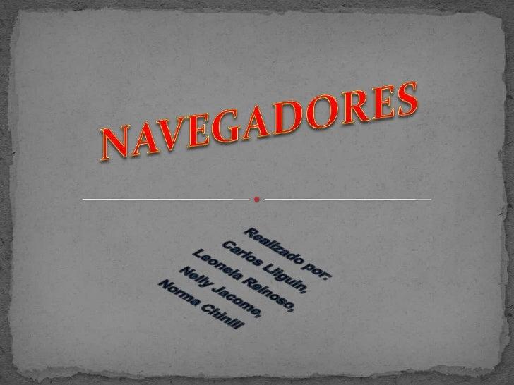 NAVEGADORES<br />Realizado por: <br />Carlos Lliguin,<br />Leonela Reinoso, <br />Nelly Jacome,<br />Norma Chinlli<br />