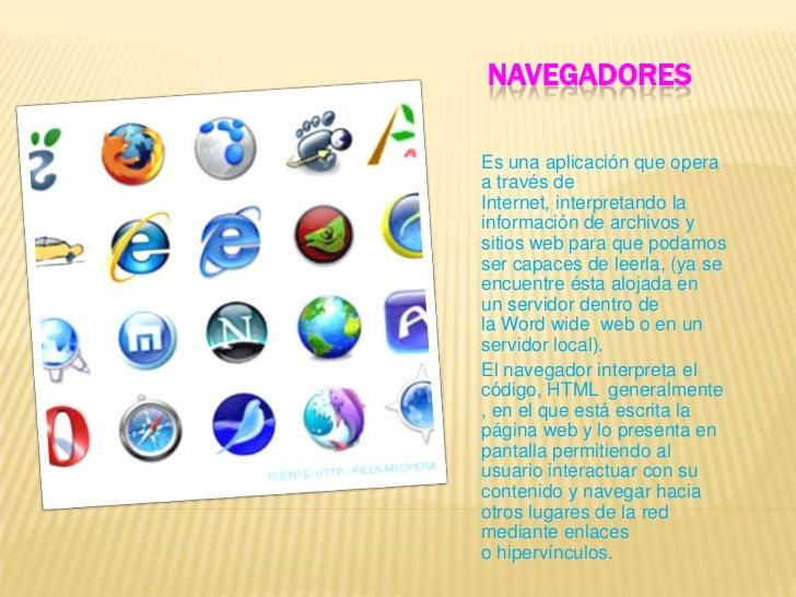 NAVEGADORESEs una aplicación que operaa través deInternet, interpretando lainformación de archivos ysitios web para que po...