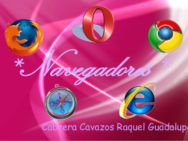 *Navegadores* Cabrera Cavazos Raquel Guadalupe