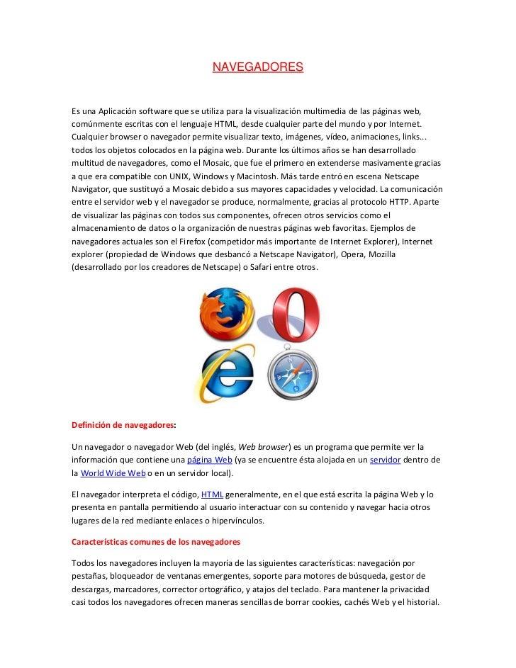 NAVEGADORESEs una Aplicación software que se utiliza para la visualización multimedia de las páginas web,comúnmente escrit...