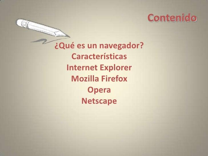 Contenido<br />¿Qué es un navegador?<br />Características<br />Internet Explorer<br />MozillaFirefox<br />Opera<br />Netsc...