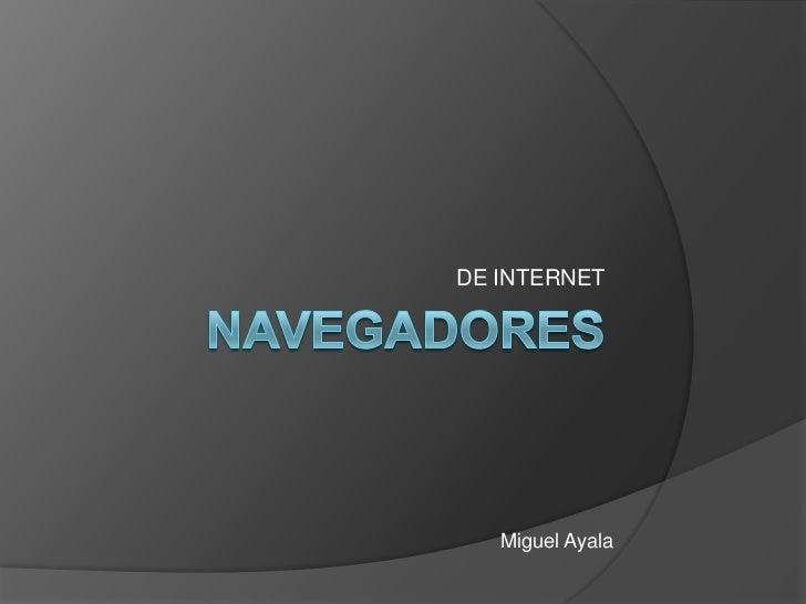 NAVEGADORES<br />DE INTERNET<br />Miguel Ayala<br />