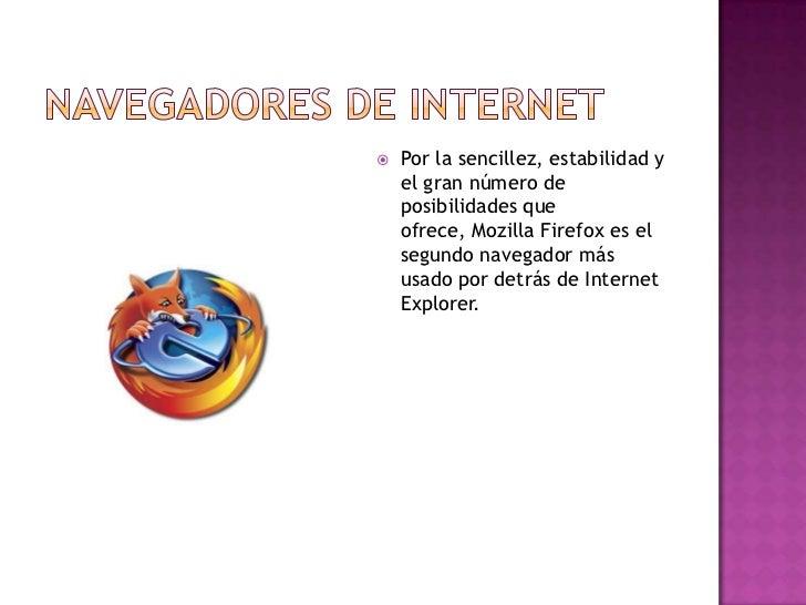 NAVEGADORES DE INTERNET<br />Por la sencillez, estabilidad y el gran número de posibilidades que ofrece, Mozilla Firefox e...