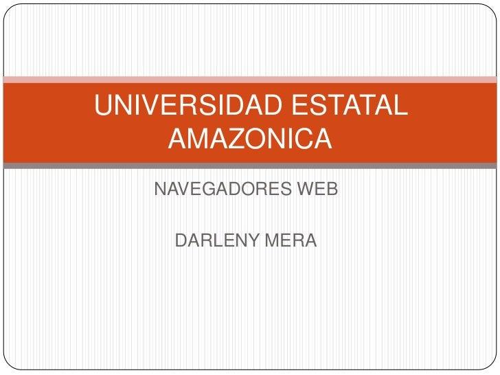 UNIVERSIDAD ESTATAL    AMAZONICA   NAVEGADORES WEB    DARLENY MERA