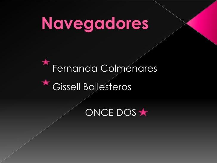 Navegadores<br />Fernanda Colmenares<br />Gissell Ballesteros<br />ONCE DOS<br />