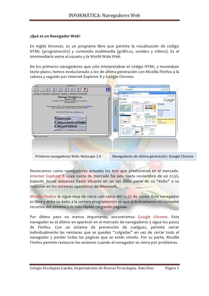 INFORMÁTICA: Navegadores Web    ¿Qué es un Navegador Web?  En inglés browser, es un programa libre que permite la visualiz...