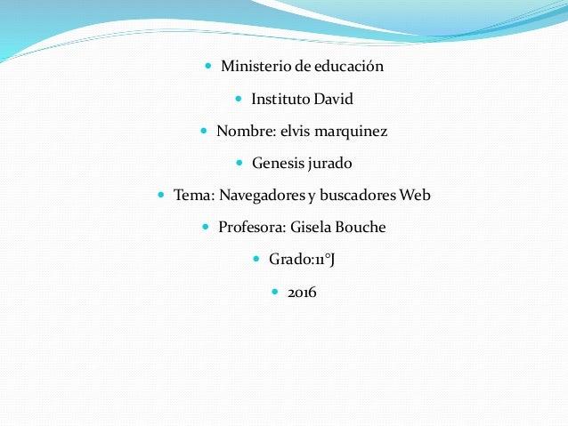  Ministerio de educación  Instituto David  Nombre: elvis marquinez  Genesis jurado  Tema: Navegadores y buscadores We...