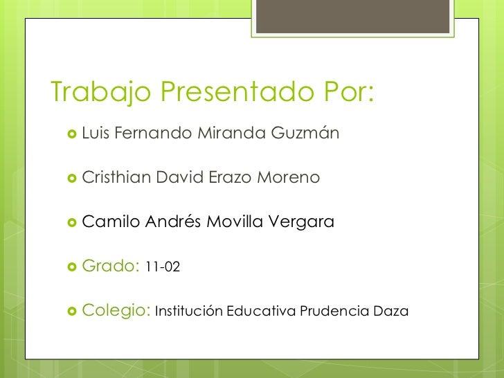 Trabajo Presentado Por:  Luis   Fernando Miranda Guzmán  Cristhian   David Erazo Moreno  Camilo    Andrés Movilla Verga...
